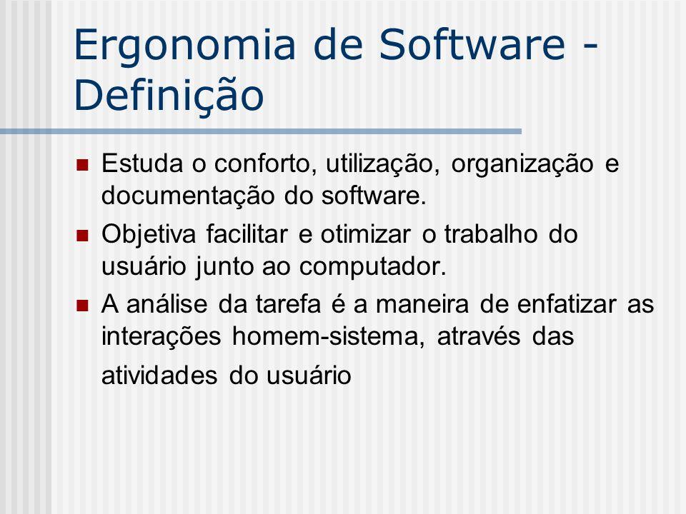 Ergonomia de Software - Definição Estuda o conforto, utilização, organização e documentação do software. Objetiva facilitar e otimizar o trabalho do u
