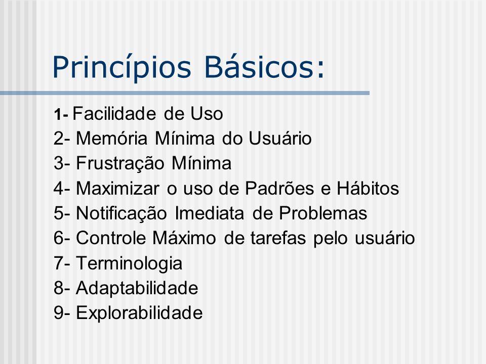 Princípios Básicos: 1 – Facilidade de Uso: usuário deve desempenhar somente as funções absolutamente essenciais, e que não possam ser desempenhadas pelo sistema.