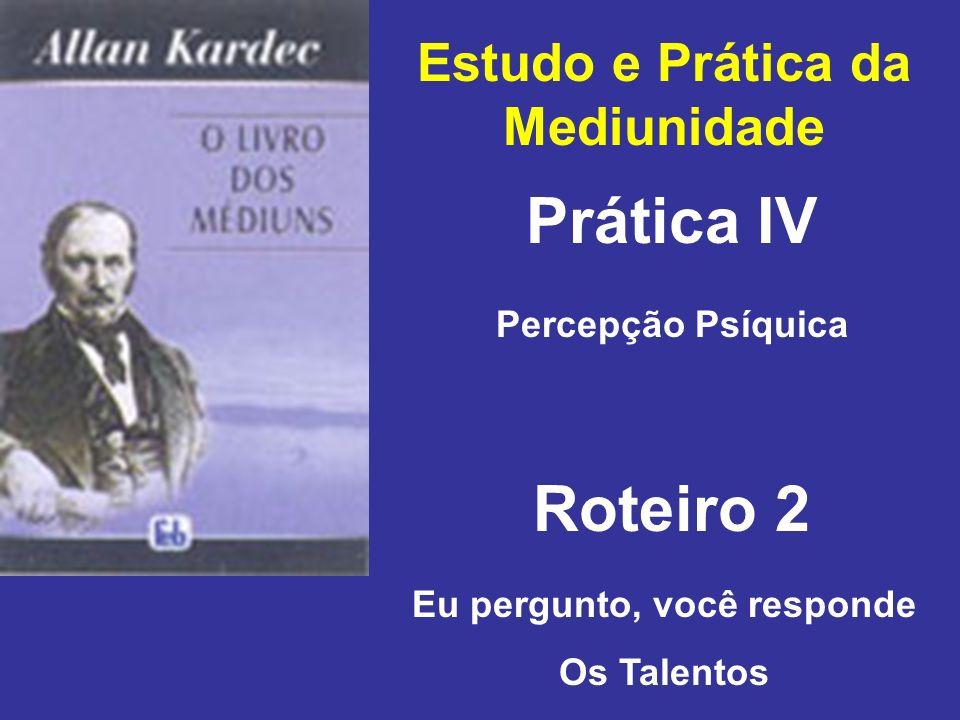 Estudo e Prática da Mediunidade Prática IV Roteiro 2 Percepção Psíquica Eu pergunto, você responde Os Talentos