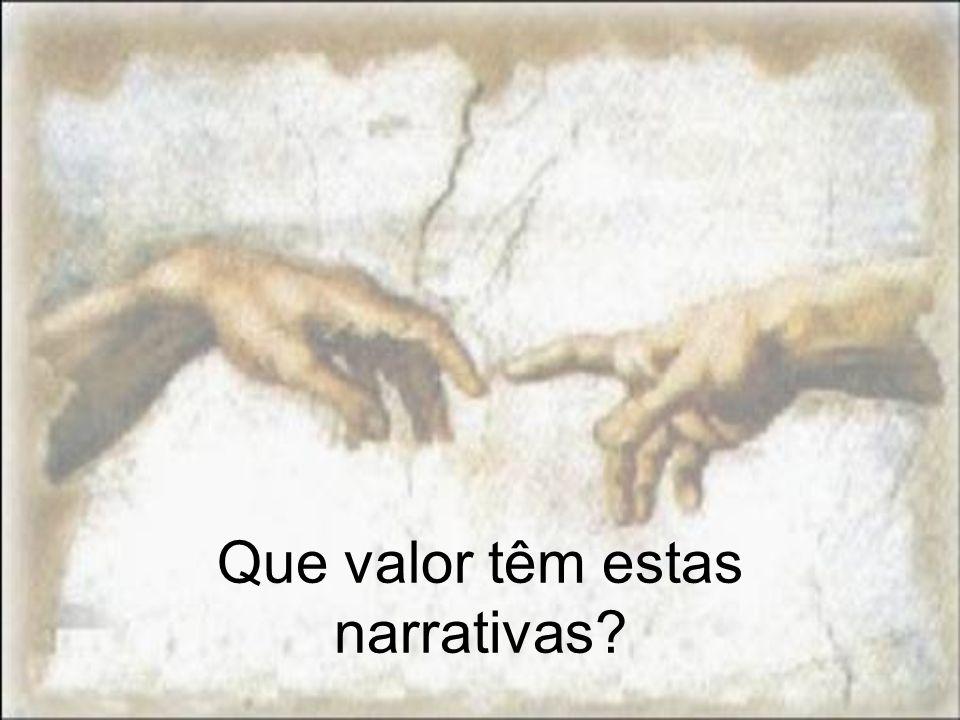 Que valor têm estas narrativas?