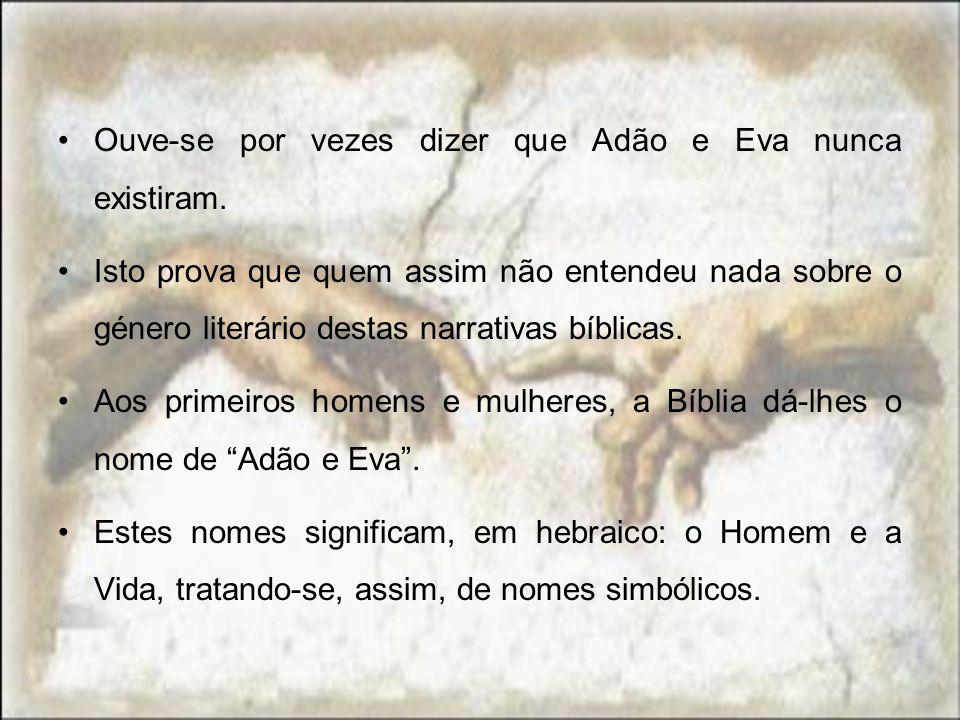 Ouve-se por vezes dizer que Adão e Eva nunca existiram. Isto prova que quem assim não entendeu nada sobre o género literário destas narrativas bíblica