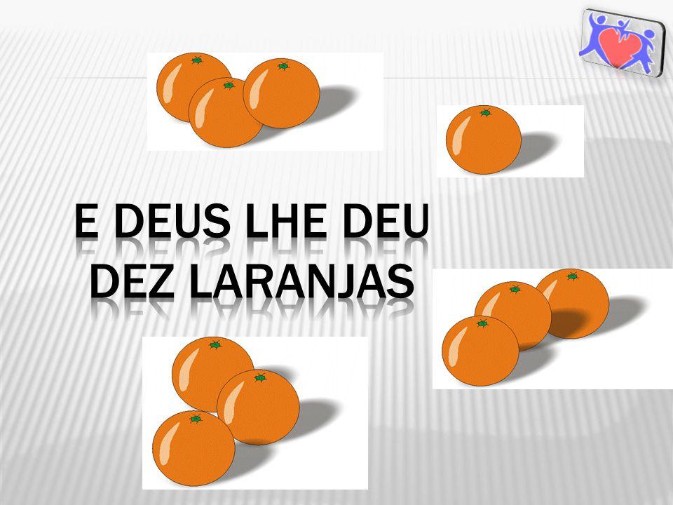 O homem resolveu, então, Separar para si as três primeiras laranjas para o seu alimento