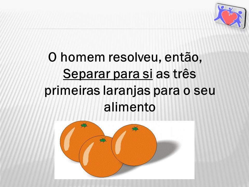 Deus lhe tem dado suficiente laranjas para suprir as suas necessidades...