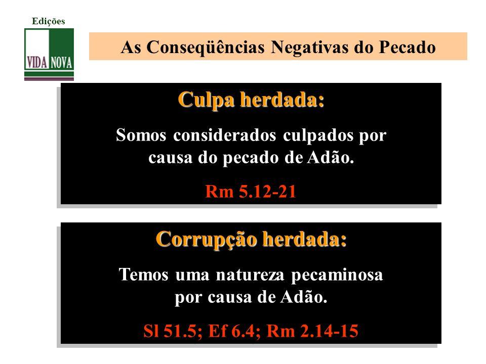 Culpa herdada: Somos considerados culpados por causa do pecado de Adão. Rm 5.12-21 Culpa herdada: Somos considerados culpados por causa do pecado de A