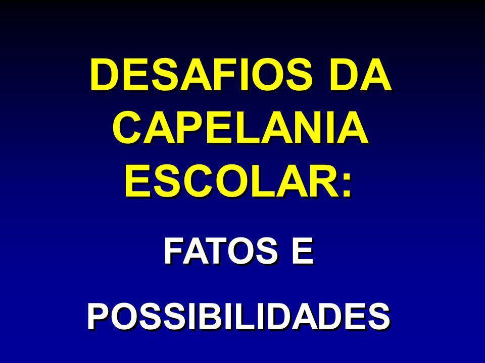 DESAFIOS DA CAPELANIA ESCOLAR: FATOS E POSSIBILIDADES DESAFIOS DA CAPELANIA ESCOLAR: FATOS E POSSIBILIDADES