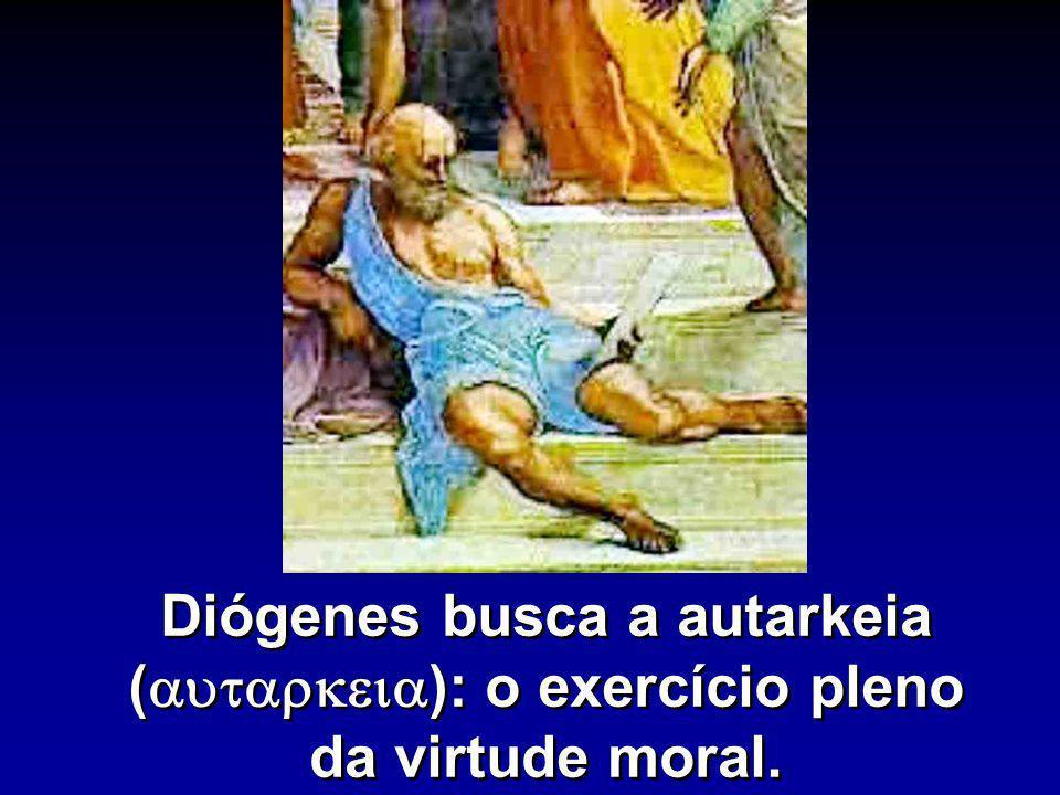 Diógenes busca a autarkeia ( ): o exercício pleno da virtude moral.