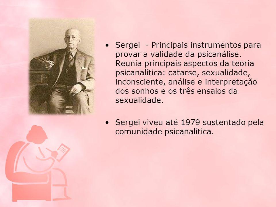 Sergei - Principais instrumentos para provar a validade da psicanálise. Reunia principais aspectos da teoria psicanalítica: catarse, sexualidade, inco