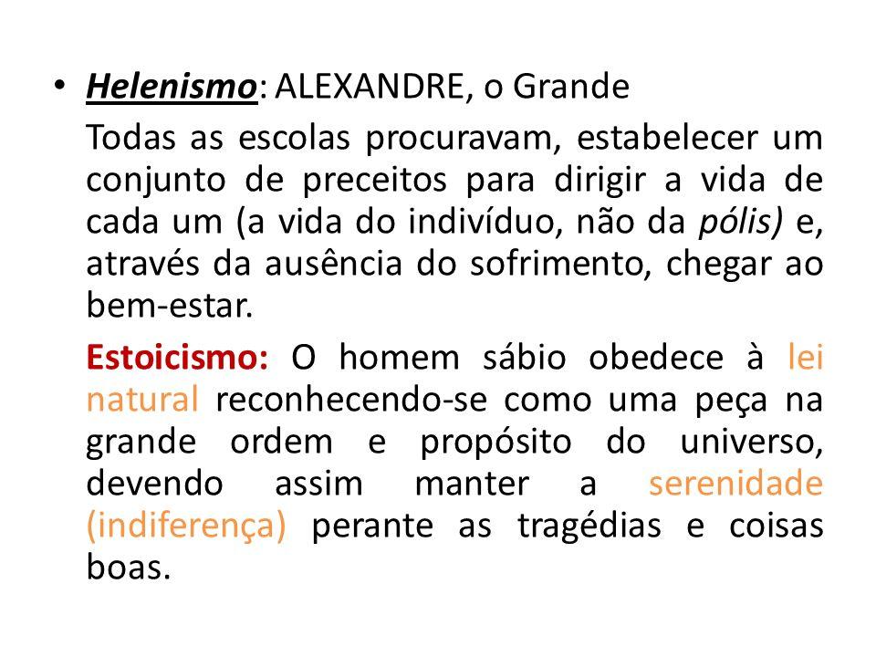 Helenismo: ALEXANDRE, o Grande Todas as escolas procuravam, estabelecer um conjunto de preceitos para dirigir a vida de cada um (a vida do indivíduo,