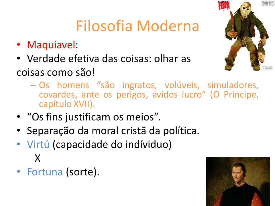 Filosofia Moderna Maquiavel: Verdade efetiva das coisas: olhar as coisas como são! – Os homens são ingratos, volúveis, simuladores, covardes, ante os