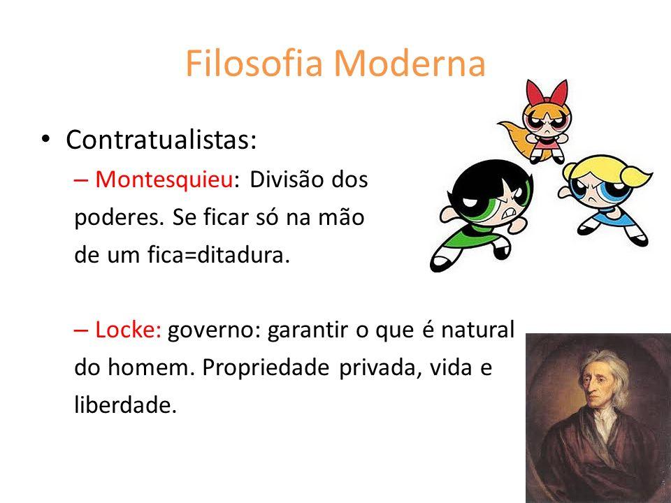 Filosofia Moderna Contratualistas: – Montesquieu: Divisão dos poderes. Se ficar só na mão de um fica=ditadura. – Locke: governo: garantir o que é natu