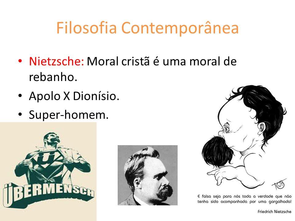 Filosofia Contemporânea Nietzsche: Moral cristã é uma moral de rebanho. Apolo X Dionísio. Super-homem.