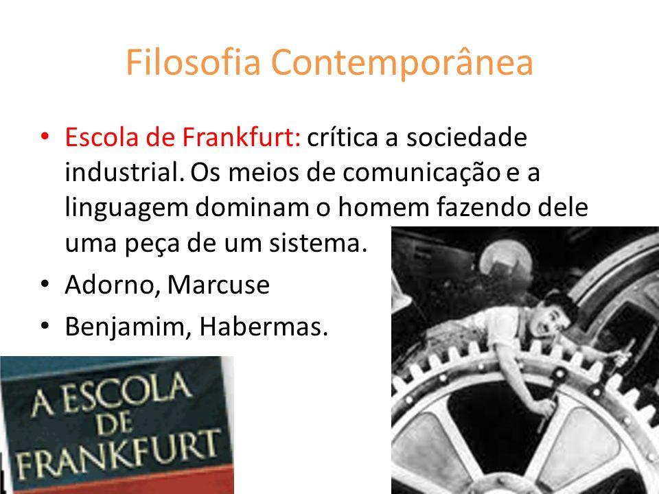 Filosofia Contemporânea Escola de Frankfurt: crítica a sociedade industrial. Os meios de comunicação e a linguagem dominam o homem fazendo dele uma pe