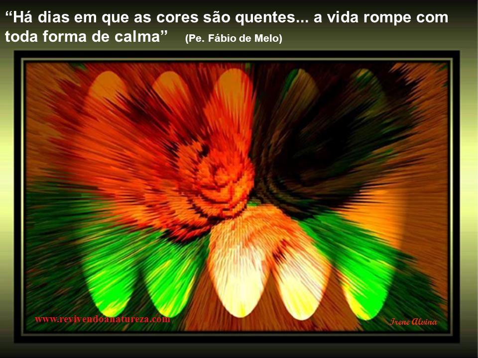 O ignorante afirma, o sábio duvida, o sensato reflete (Aristóteles ) www.revivendoanatureza.com Irene Alvina
