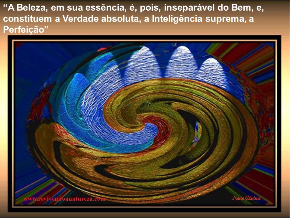 A arte é a ciência da beleza, assim como a matemática é a arte da exatidão (Oscar Wilde) www.revivendoanatureza.com Irene Alvina
