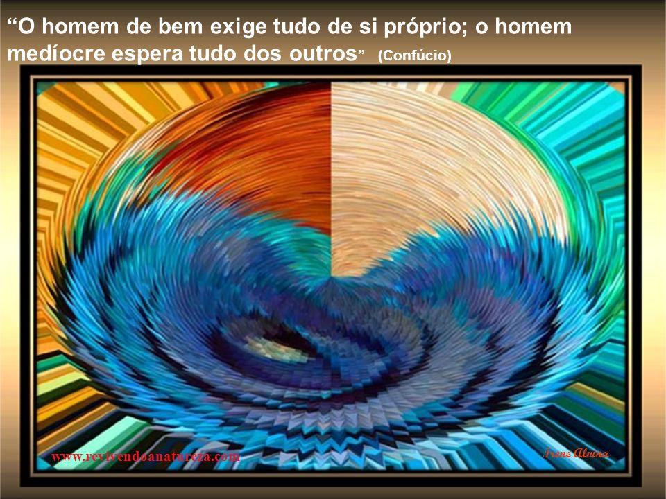 O ignorante afirma, o sábio duvida, o sensato reflete (Aristóteles) www.revivendoanatureza.com Irene Alvina
