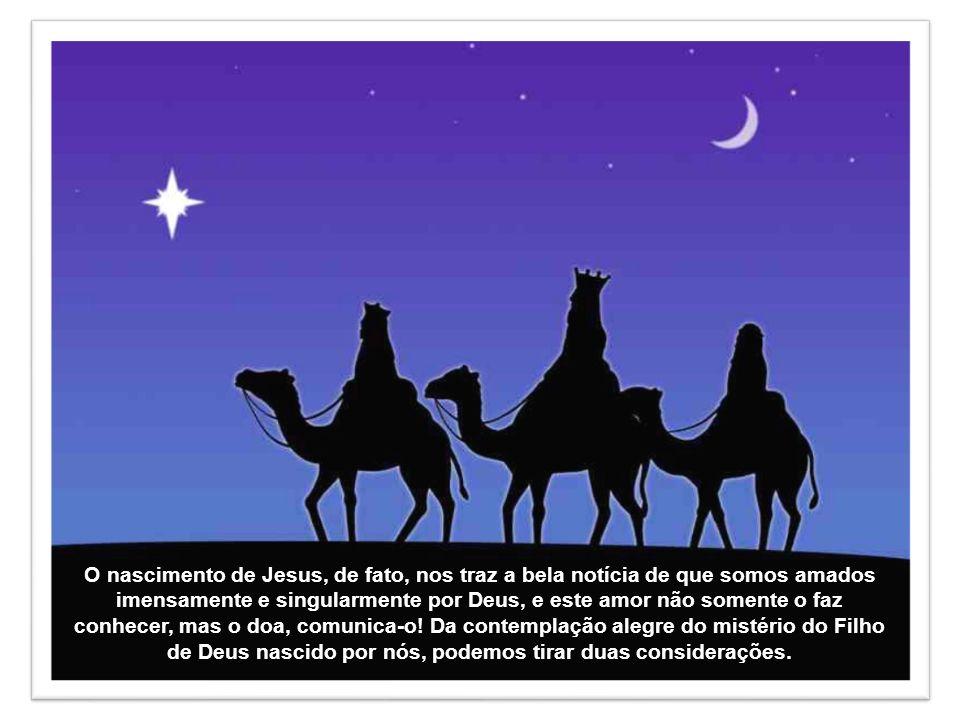 O nascimento de Jesus, de fato, nos traz a bela notícia de que somos amados imensamente e singularmente por Deus, e este amor não somente o faz conhecer, mas o doa, comunica-o.