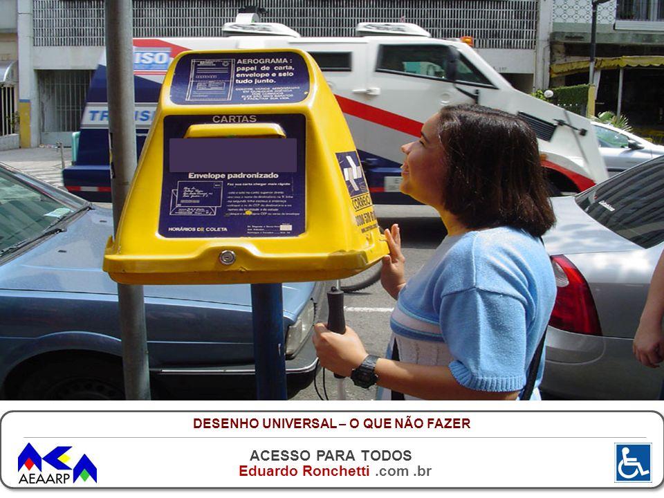 ACESSO PARA TODOS Eduardo Ronchetti.com.br DESENHO UNIVERSAL – O QUE NÃO FAZER