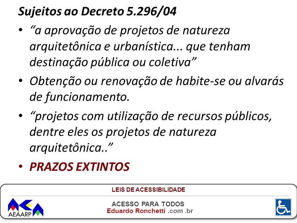 ACESSO PARA TODOS Eduardo Ronchetti.com.br Sujeitos ao Decreto 5.296/04 a aprovação de projetos de natureza arquitetônica e urbanística... que tenham