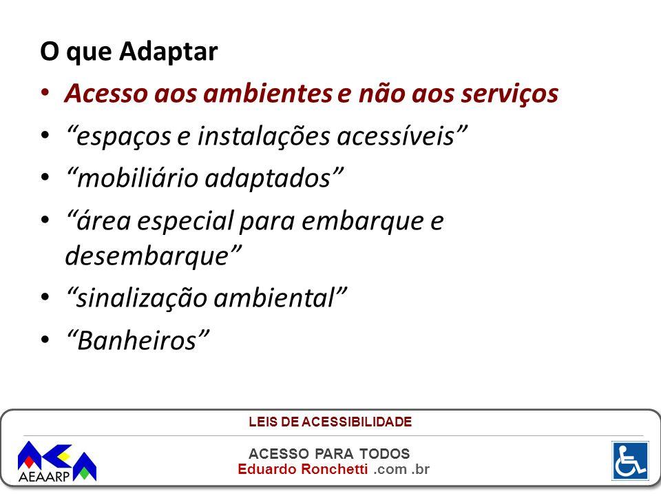ACESSO PARA TODOS Eduardo Ronchetti.com.br O que Adaptar Acesso aos ambientes e não aos serviços espaços e instalações acessíveis mobiliário adaptados