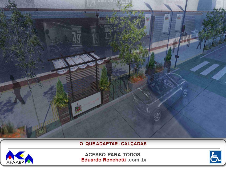 ACESSO PARA TODOS Eduardo Ronchetti.com.br Fonte: PRO.CASA.ABRIL.COM.BR O QUE ADAPTAR - CALÇADAS