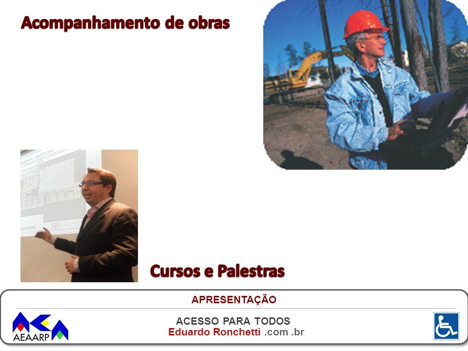 ACESSO PARA TODOS Eduardo Ronchetti.com.br APRESENTAÇÃO