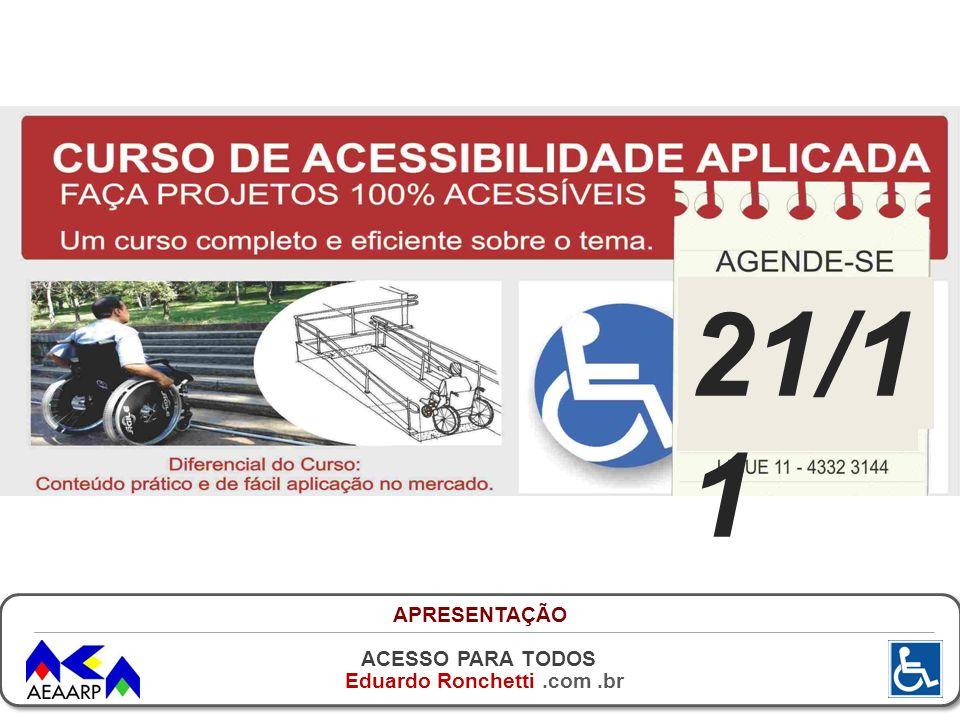 ACESSO PARA TODOS Eduardo Ronchetti.com.br 21/1 1 APRESENTAÇÃO