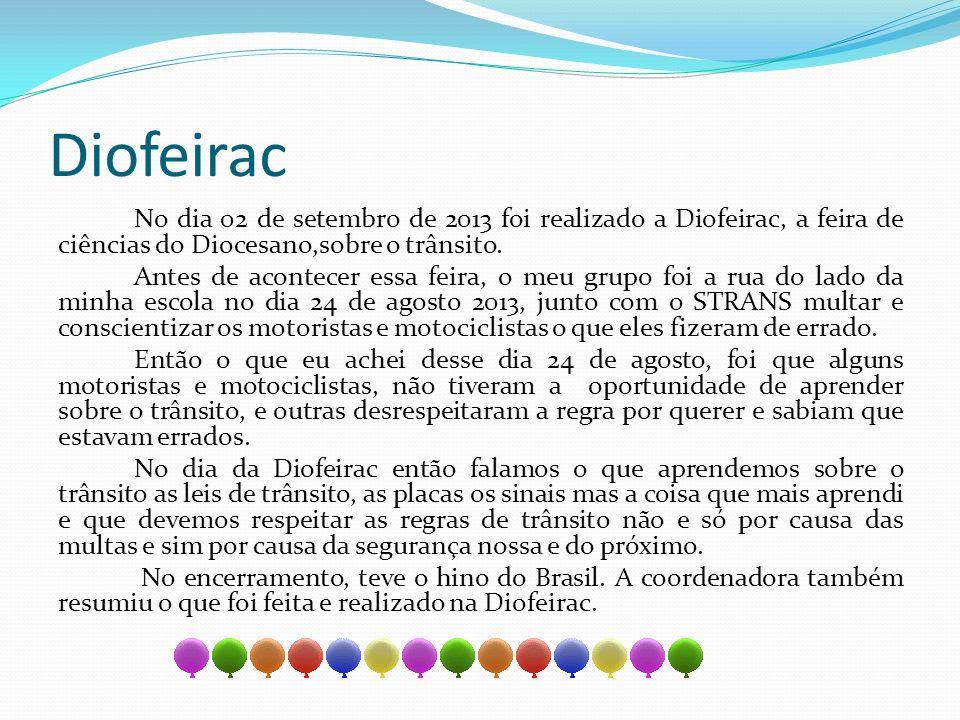 Diofeirac No dia 02 de setembro de 2013 foi realizado a Diofeirac, a feira de ciências do Diocesano,sobre o trânsito. Antes de acontecer essa feira, o