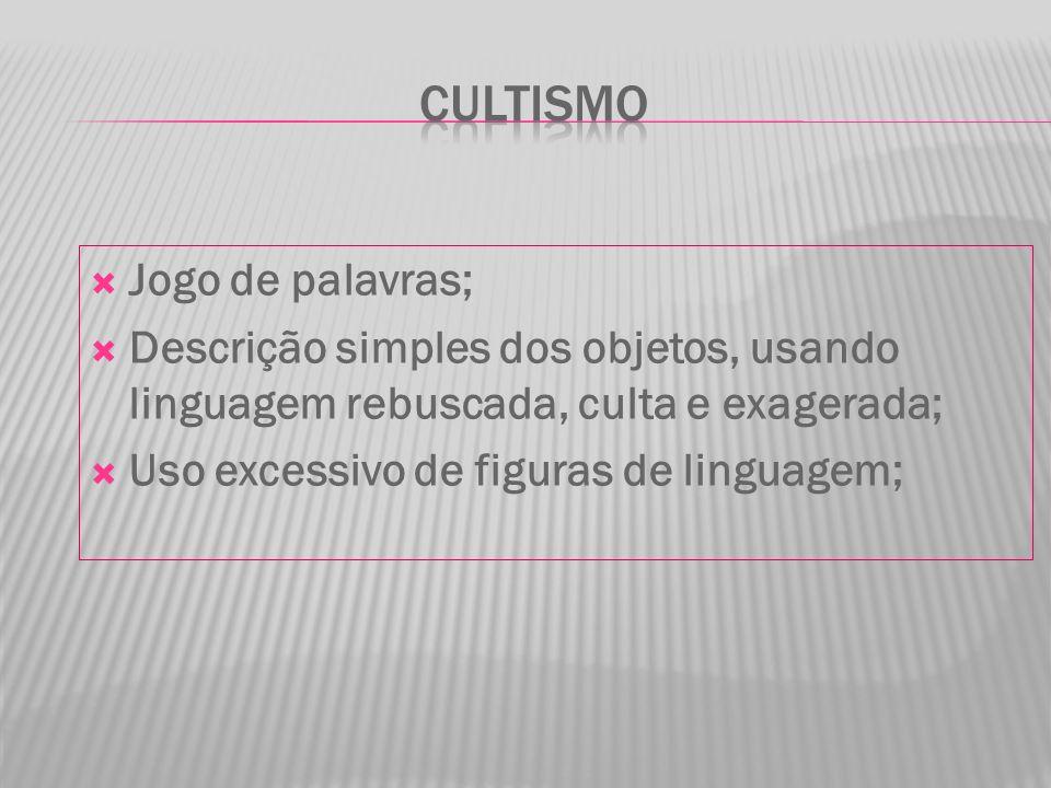 Jogo de palavras; Descrição simples dos objetos, usando linguagem rebuscada, culta e exagerada; Uso excessivo de figuras de linguagem;