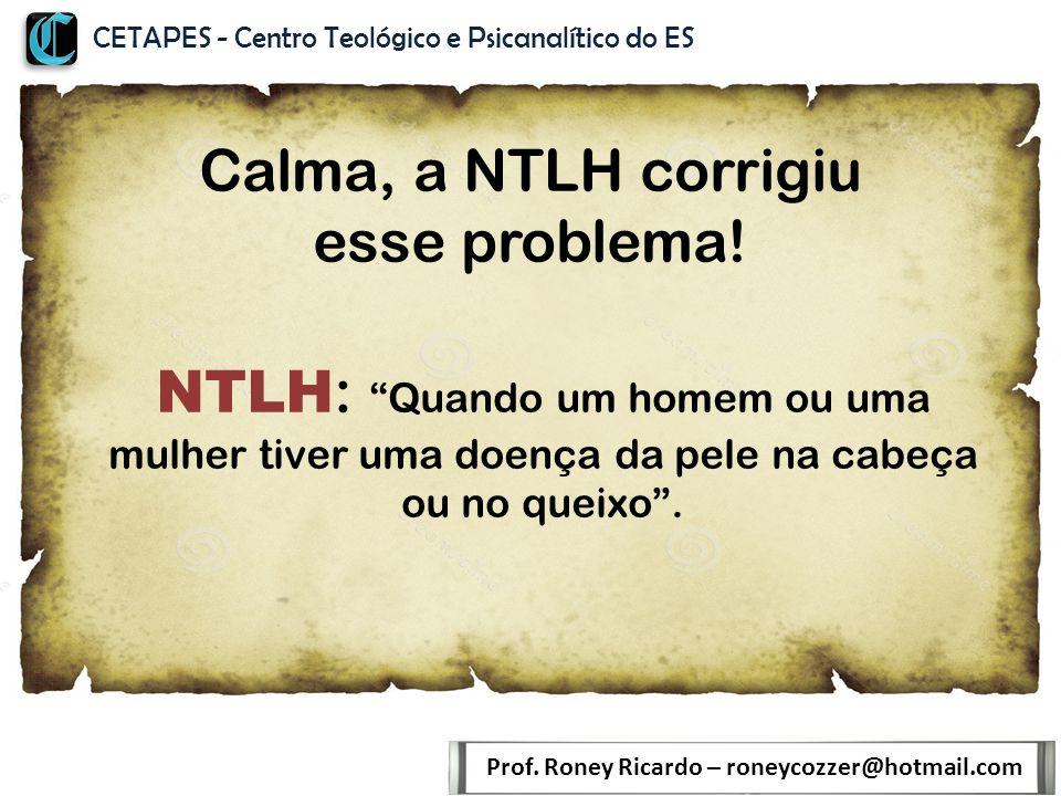Calma, a NTLH corrigiu esse problema.Prof.