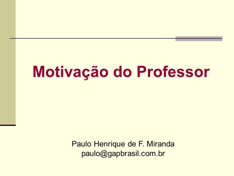 Motivação do Professor Paulo Henrique de F. Miranda paulo@gapbrasil.com.br