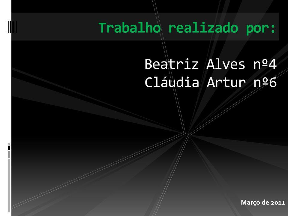 Trabalho realizado por: Beatriz Alves nº4 Cláudia Artur nº6 Março de 2011