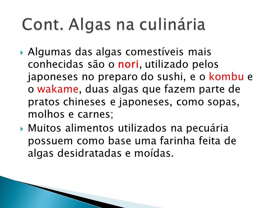Algumas das algas comestíveis mais conhecidas são o nori, utilizado pelos japoneses no preparo do sushi, e o kombu e o wakame, duas algas que fazem pa