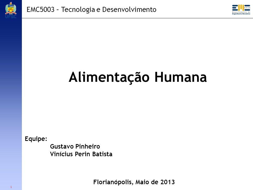 1 EMC5003 – Tecnologia e Desenvolvimento Alimentação Humana Florianópolis, Maio de 2013 Equipe: Gustavo Pinheiro Vinícius Perin Batista
