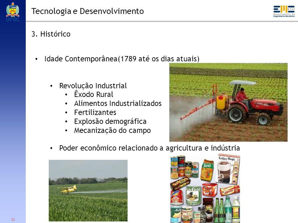 11 Tecnologia e Desenvolvimento 3. Histórico Idade Contemporânea(1789 até os dias atuais) Revolução Industrial Êxodo Rural Alimentos Industrializados