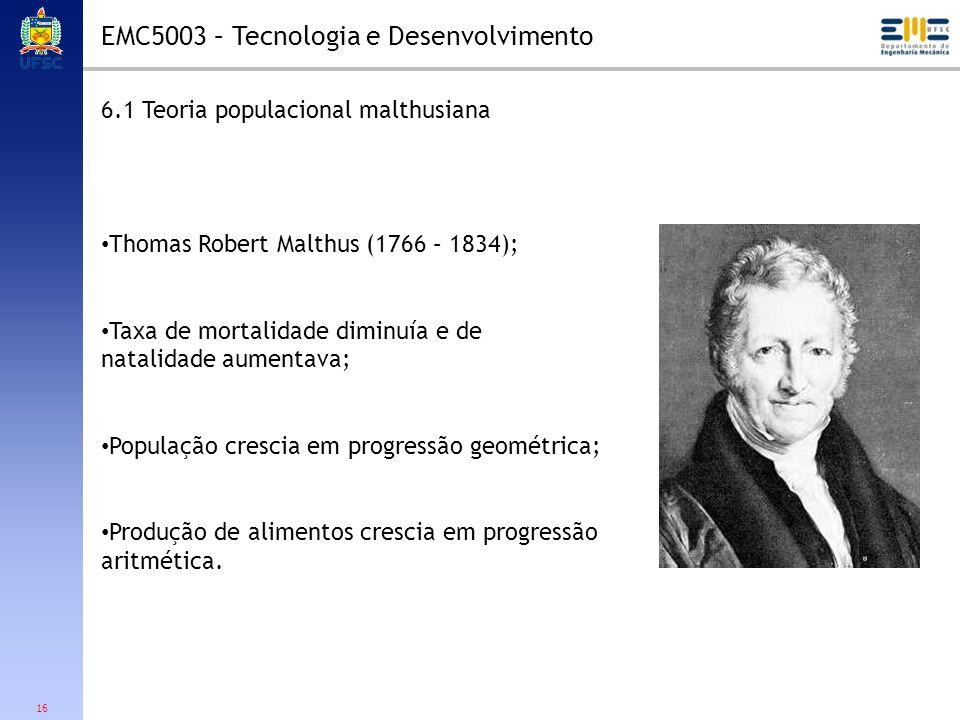 16 6.1 Teoria populacional malthusiana Thomas Robert Malthus (1766 – 1834); Taxa de mortalidade diminuía e de natalidade aumentava; População crescia