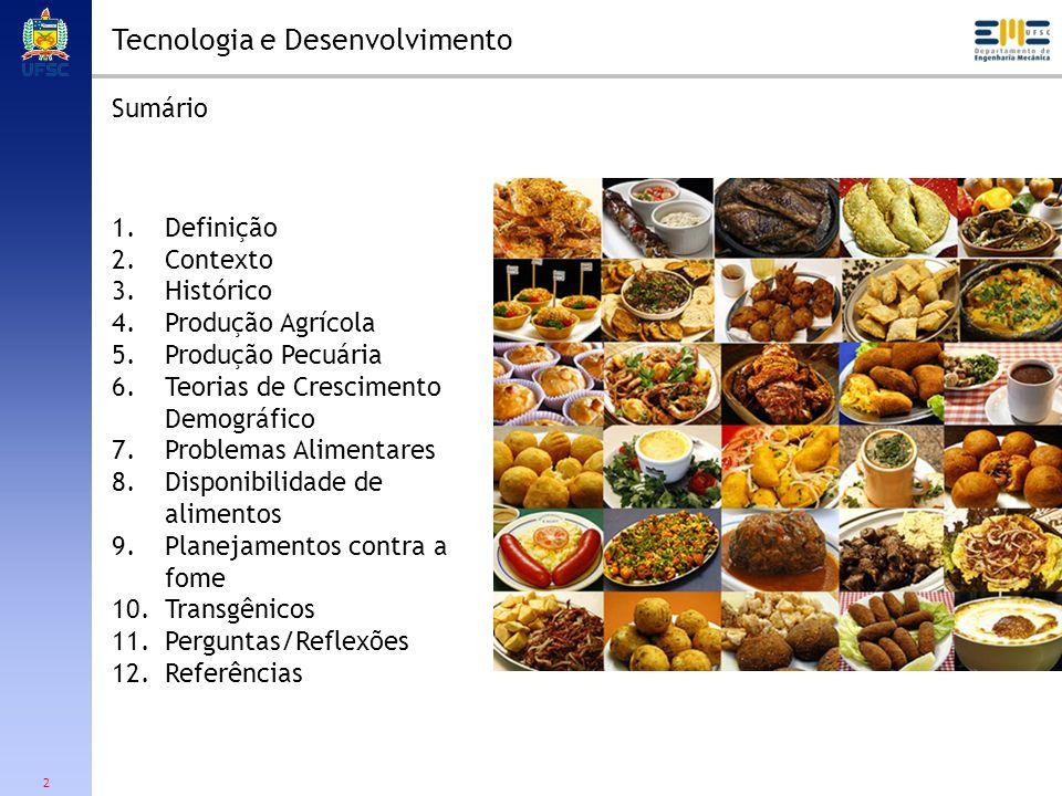 2 Tecnologia e Desenvolvimento 1.Definição 2.Contexto 3.Histórico 4.Produção Agrícola 5.Produção Pecuária 6.Teorias de Crescimento Demográfico 7.Probl