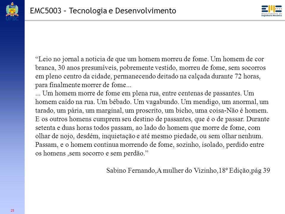 25 EMC5003 – Tecnologia e Desenvolvimento Leio no jornal a noticia de que um homem morreu de fome. Um homem de cor branca, 30 anos presumíveis, pobrem