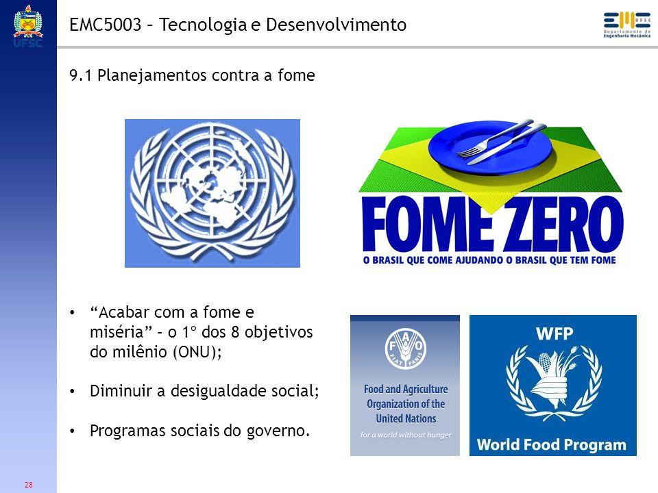 28 9.1 Planejamentos contra a fome EMC5003 – Tecnologia e Desenvolvimento Acabar com a fome e miséria – o 1º dos 8 objetivos do milênio (ONU); Diminui