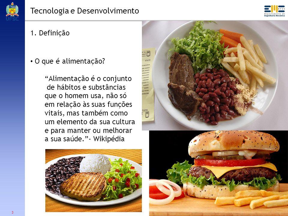 3 Tecnologia e Desenvolvimento 1. Definição O que é alimentação? Alimentação é o conjunto de hábitos e substâncias que o homem usa, não só em relação