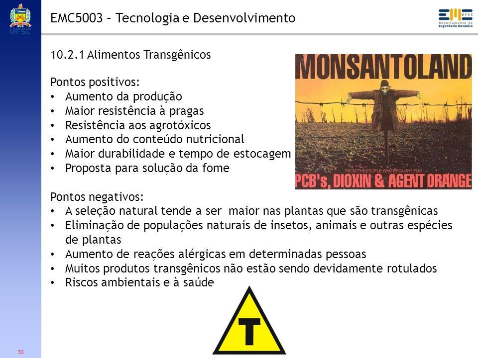 30 10.2.1 Alimentos Transgênicos Pontos positivos: Aumento da produção Maior resistência à pragas Resistência aos agrotóxicos Aumento do conteúdo nutr