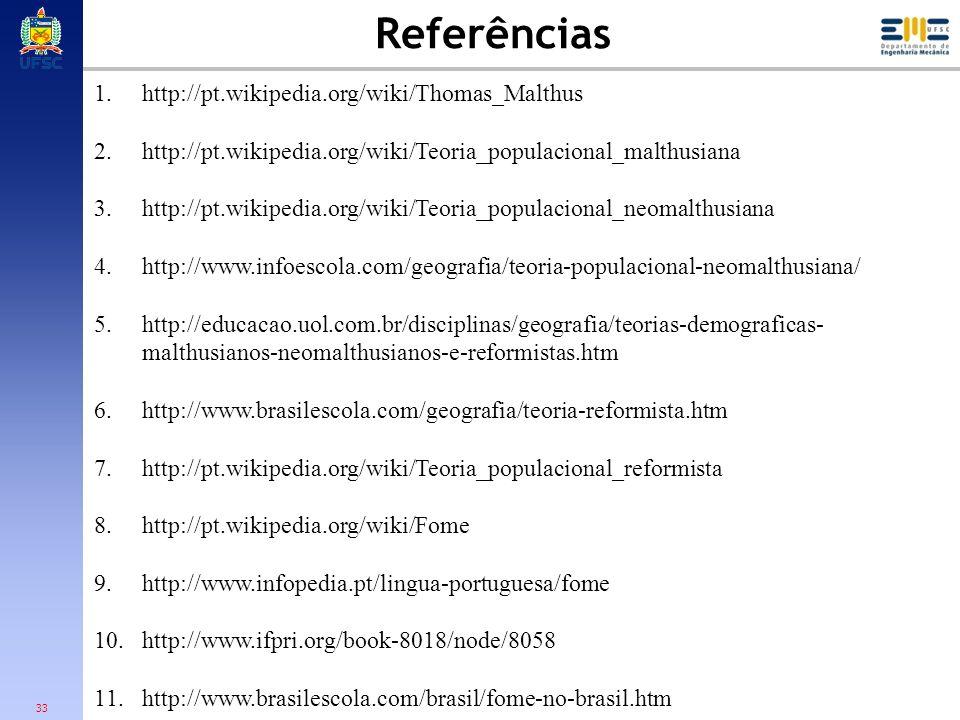 33 Referências 1.http://pt.wikipedia.org/wiki/Thomas_Malthus 2.http://pt.wikipedia.org/wiki/Teoria_populacional_malthusiana 3.http://pt.wikipedia.org/
