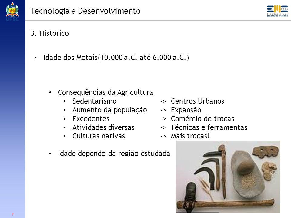 7 Tecnologia e Desenvolvimento 3. Histórico Idade dos Metais(10.000 a.C. até 6.000 a.C.) Consequências da Agricultura Sedentarismo Aumento da populaçã