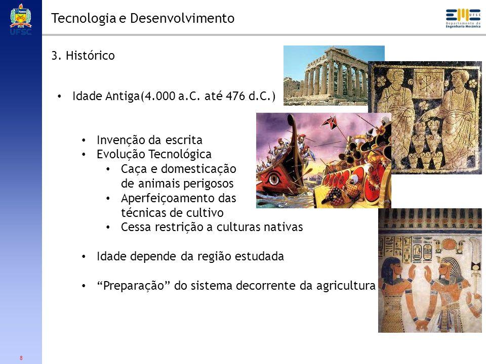 8 Tecnologia e Desenvolvimento 3. Histórico Idade Antiga(4.000 a.C. até 476 d.C.) Invenção da escrita Evolução Tecnológica Caça e domesticação de anim