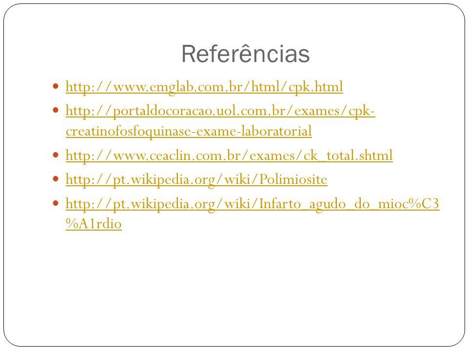 Referências http://www.emglab.com.br/html/cpk.html http://portaldocoracao.uol.com.br/exames/cpk- creatinofosfoquinase-exame-laboratorial http://portal