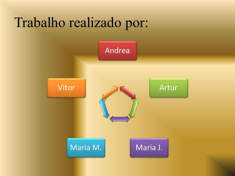 Trabalho realizado por: AndreaArturMaria J.Maria M.Vitor