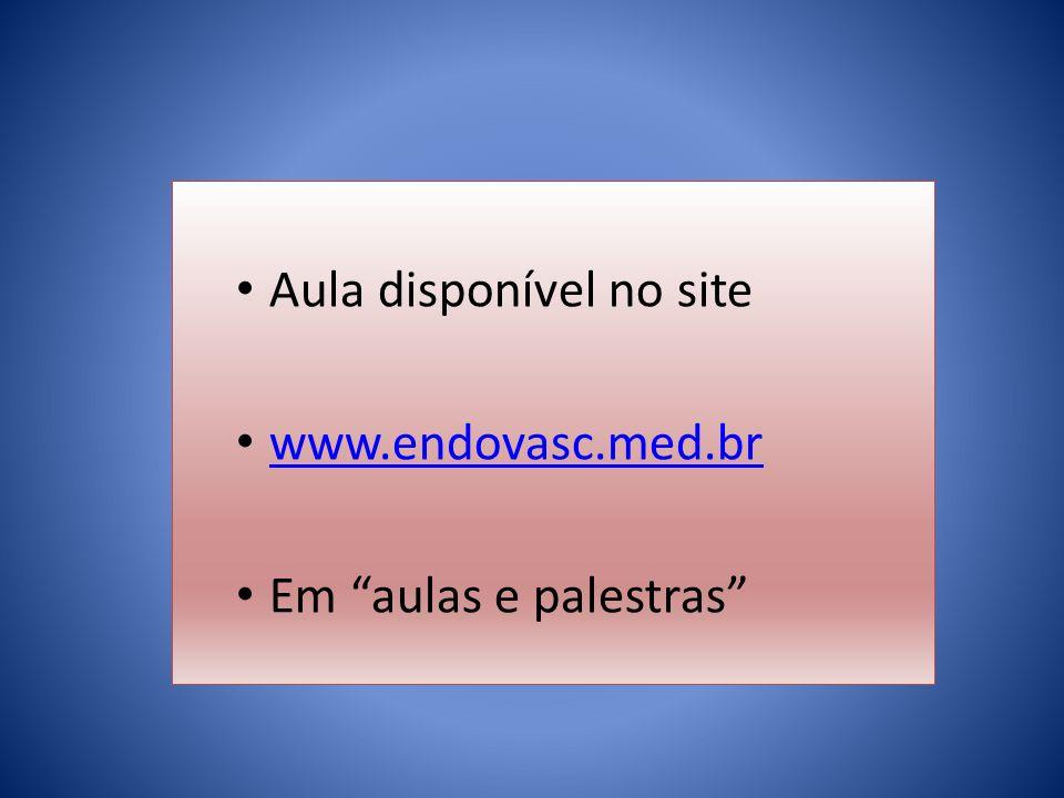 Aula disponível no site www.endovasc.med.br Em aulas e palestras