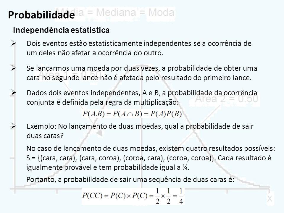 Probabilidade Independência estatística Dados dois eventos independentes, A e B, a probabilidade da ocorrência conjunta é definida pela regra da multi