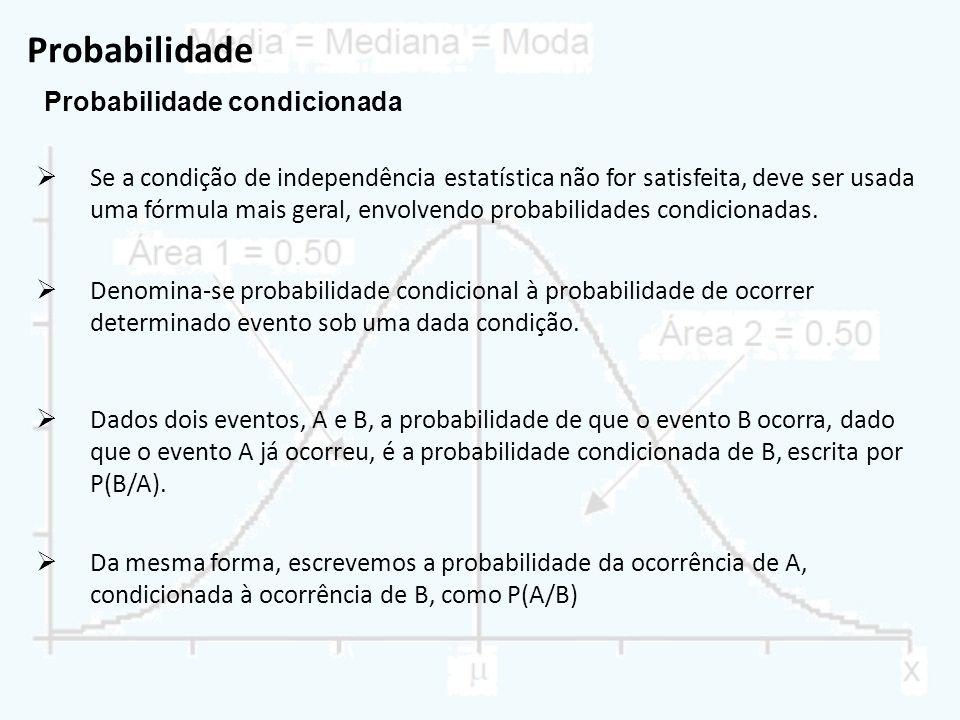 Probabilidade Probabilidade condicionada Se a condição de independência estatística não for satisfeita, deve ser usada uma fórmula mais geral, envolve