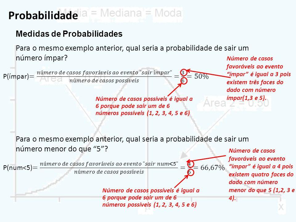 Probabilidade Para o mesmo exemplo anterior, qual seria a probabilidade de sair um número ímpar? Medidas de Probabilidades Número de casos favoráveis