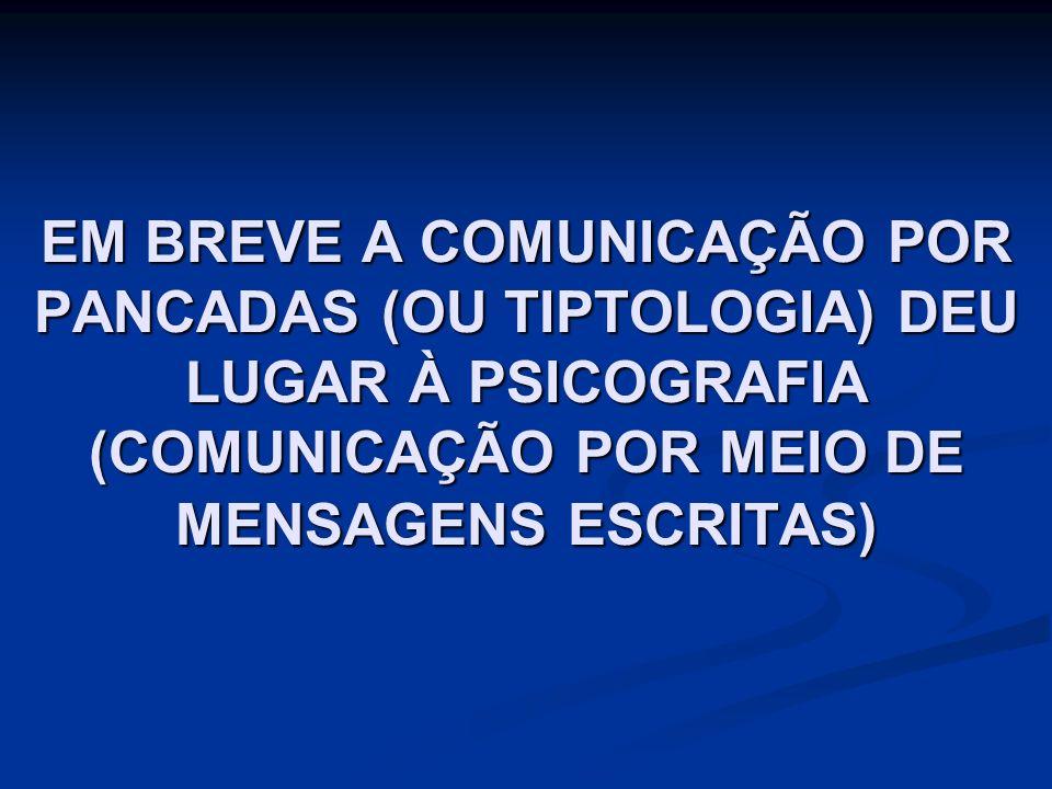 EM BREVE A COMUNICAÇÃO POR PANCADAS (OU TIPTOLOGIA) DEU LUGAR À PSICOGRAFIA (COMUNICAÇÃO POR MEIO DE MENSAGENS ESCRITAS)